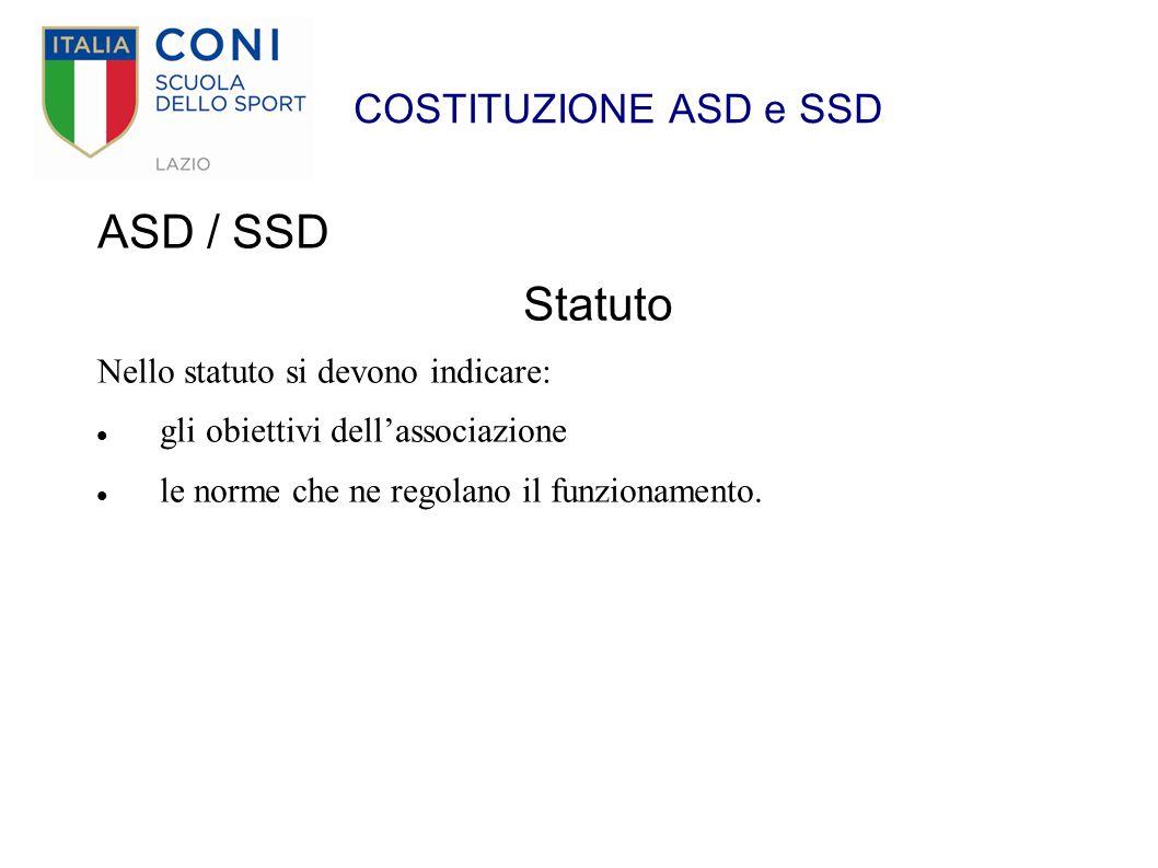 COSTITUZIONE ASD e SSD ASD / SSD Statuto Nello statuto si devono indicare: gli obiettivi dell'associazione le norme che ne regolano il funzionamento.