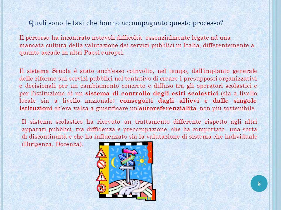 5 Il percorso ha incontrato notevoli difficoltà essenzialmente legate ad una mancata cultura della valutazione dei servizi pubblici in Italia, differe