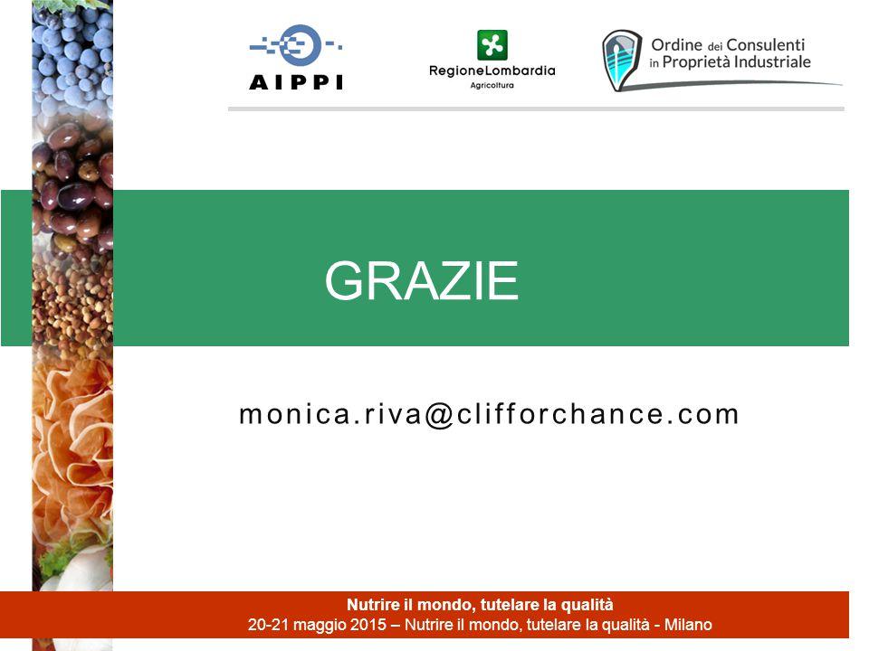 monica.riva@clifforchance.com GRAZIE Nutrire il mondo, tutelare la qualità 20-21 maggio 2015 – Nutrire il mondo, tutelare la qualità - Milano