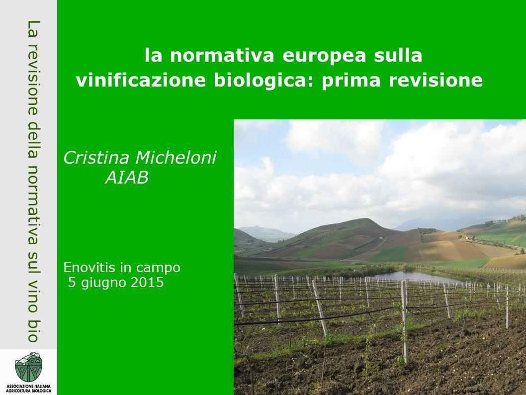 La revisione della normativa sul vino bio la normativa europea sulla vinificazione biologica: prima revisione Cristina Micheloni AIAB Enovitis in campo 5 giugno 2015