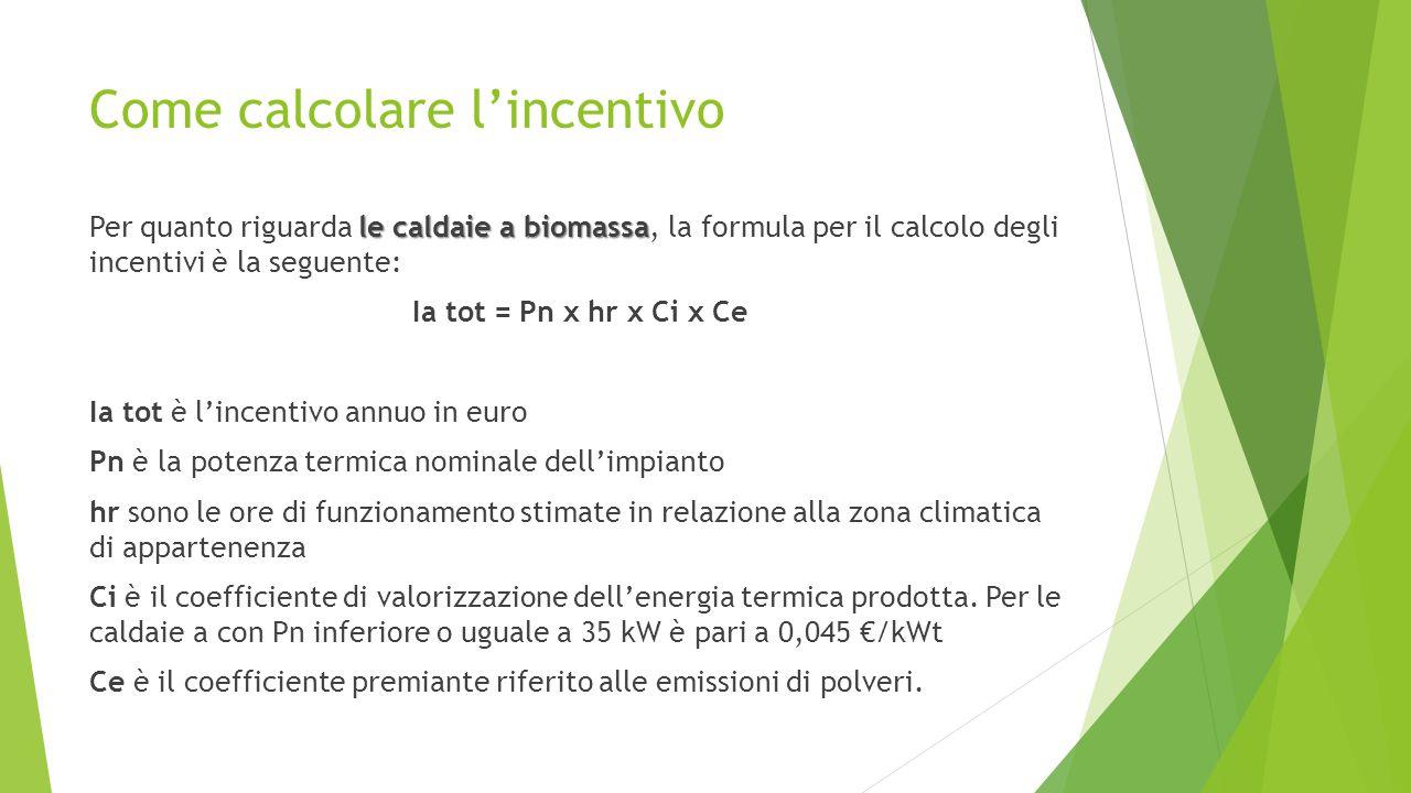 Come calcolare l'incentivo le caldaie a biomassa Per quanto riguarda le caldaie a biomassa, la formula per il calcolo degli incentivi è la seguente: I
