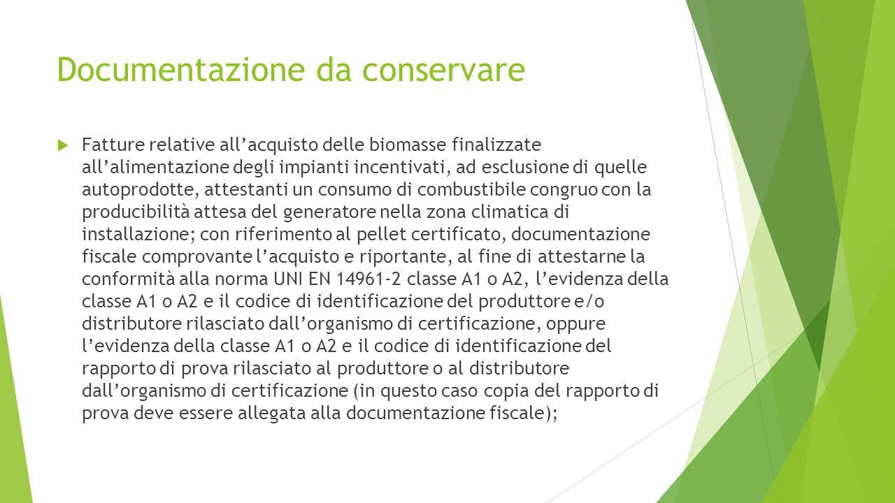 Documentazione da conservare  Fatture relative all'acquisto delle biomasse finalizzate all'alimentazione degli impianti incentivati, ad esclusione di