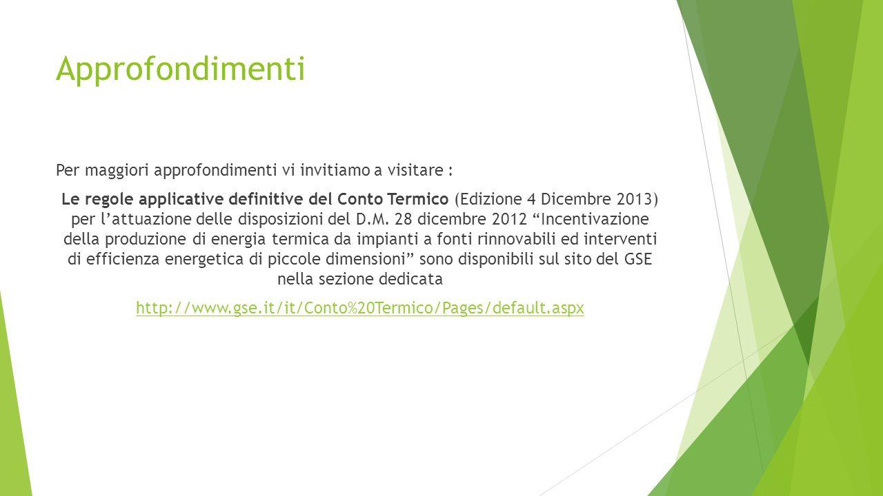 Approfondimenti Per maggiori approfondimenti vi invitiamo a visitare : Le regole applicative definitive del Conto Termico (Edizione 4 Dicembre 2013) p