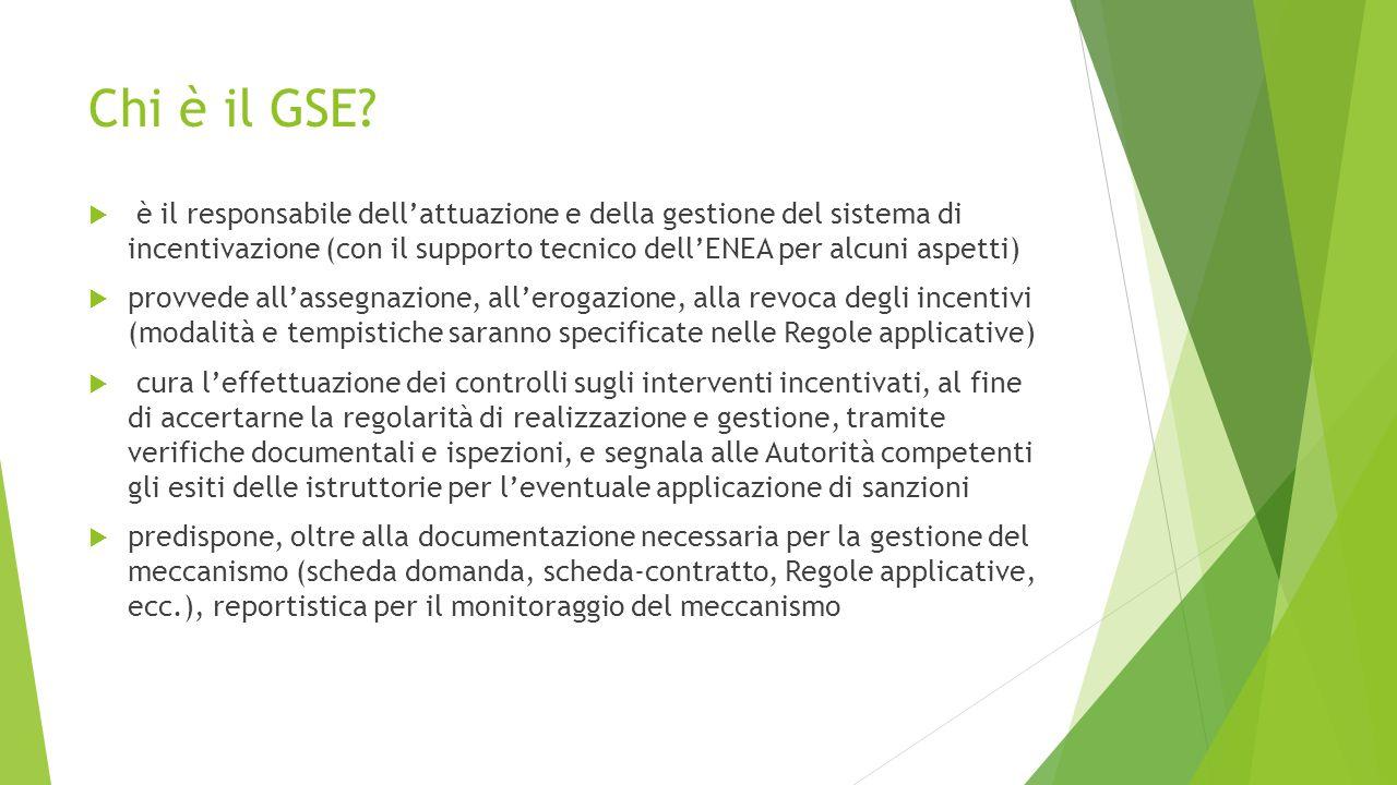 Chi è il GSE?  è il responsabile dell'attuazione e della gestione del sistema di incentivazione (con il supporto tecnico dell'ENEA per alcuni aspetti