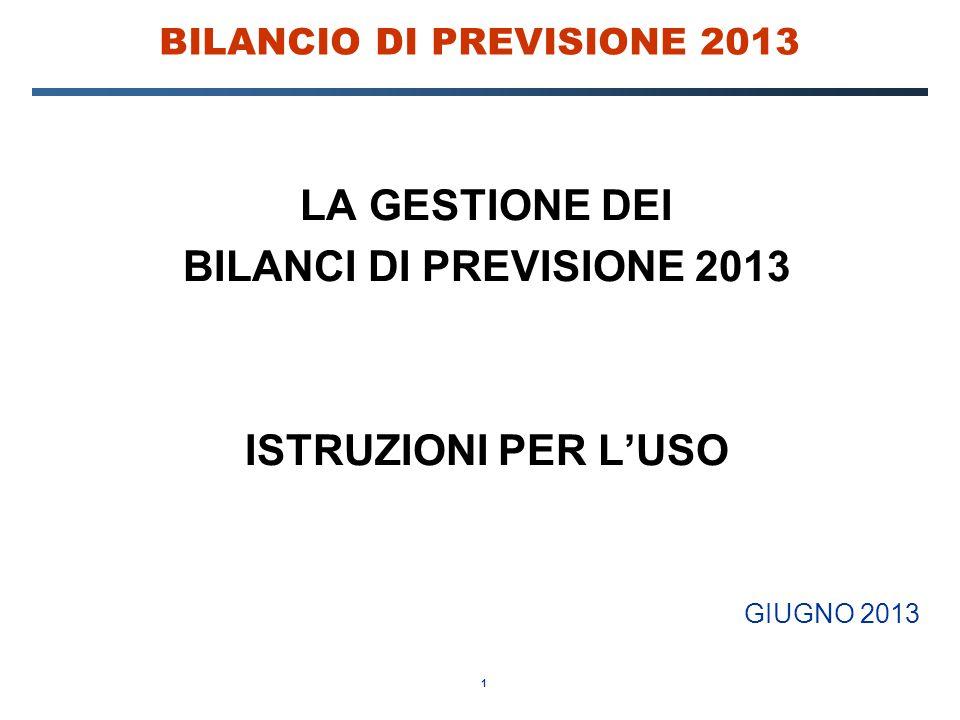 1 BILANCIO DI PREVISIONE 2013 LA GESTIONE DEI BILANCI DI PREVISIONE 2013 ISTRUZIONI PER L'USO GIUGNO 2013