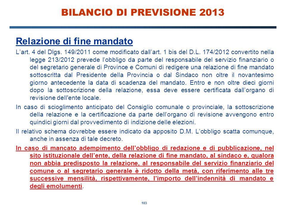 103 BILANCIO DI PREVISIONE 2013 Relazione di fine mandato L'art.