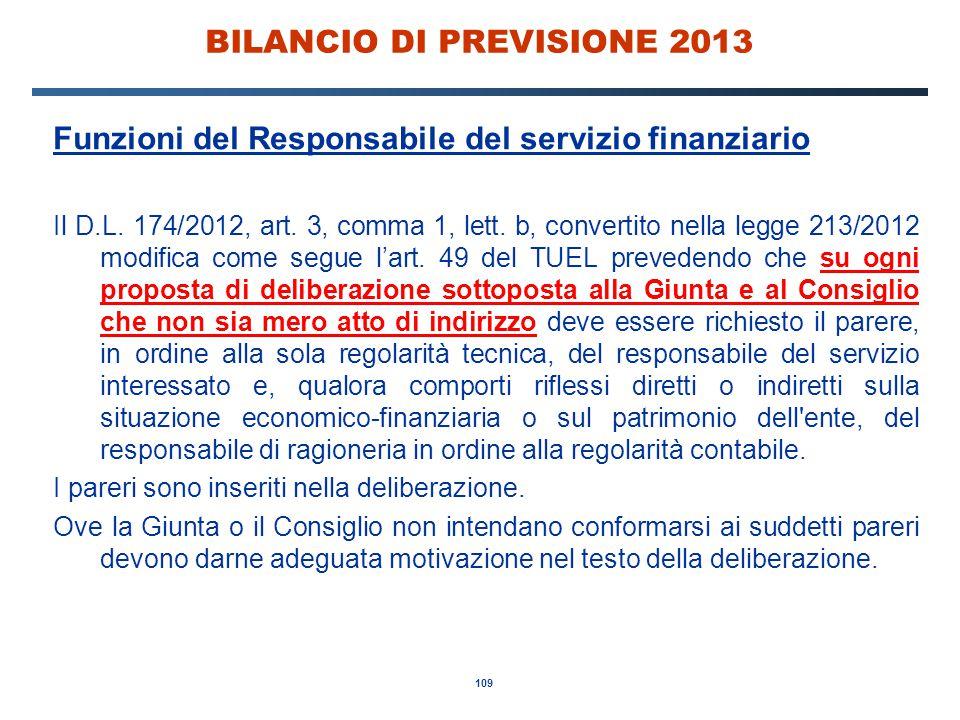 109 BILANCIO DI PREVISIONE 2013 Funzioni del Responsabile del servizio finanziario Il D.L.