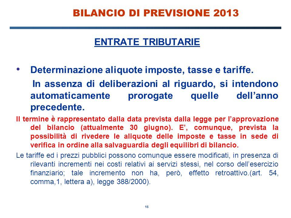 16 BILANCIO DI PREVISIONE 2013 ENTRATE TRIBUTARIE Determinazione aliquote imposte, tasse e tariffe.