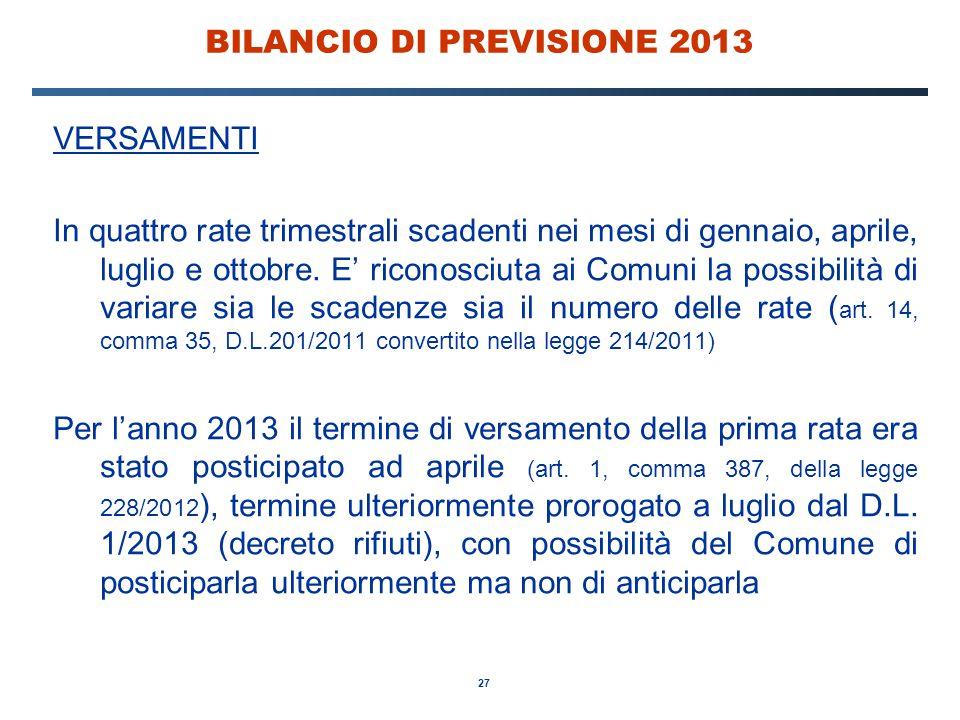 27 BILANCIO DI PREVISIONE 2013 VERSAMENTI In quattro rate trimestrali scadenti nei mesi di gennaio, aprile, luglio e ottobre.