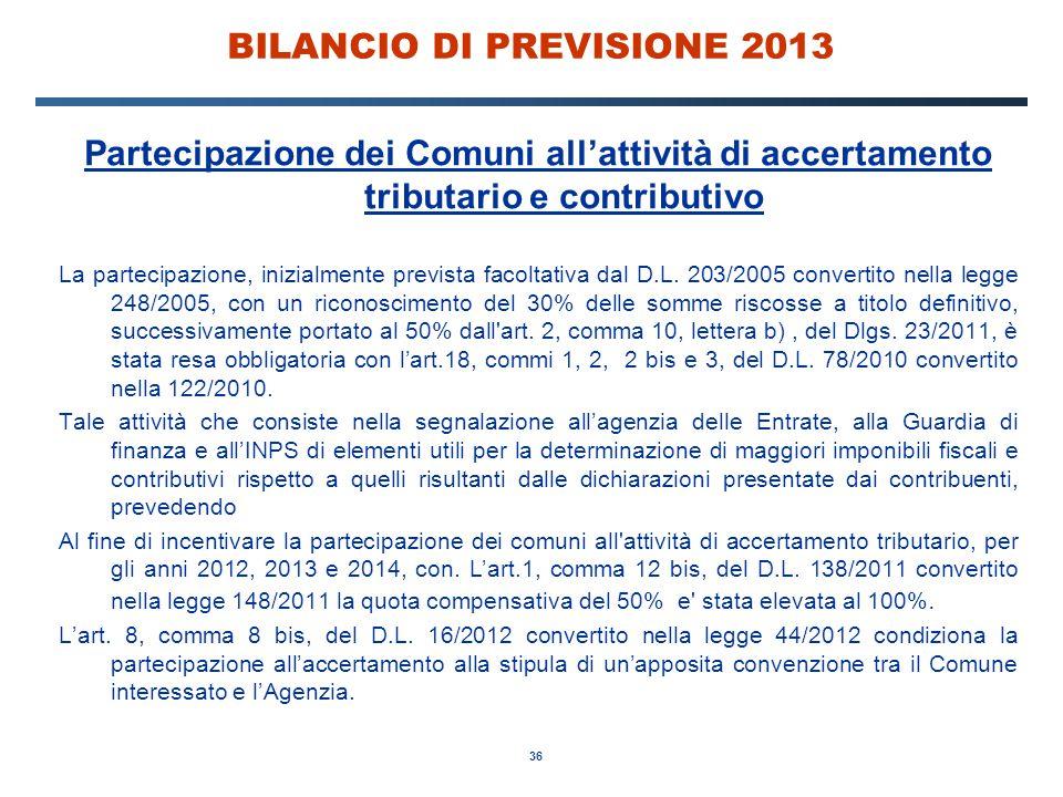 36 BILANCIO DI PREVISIONE 2013 Partecipazione dei Comuni all'attività di accertamento tributario e contributivo La partecipazione, inizialmente prevista facoltativa dal D.L.