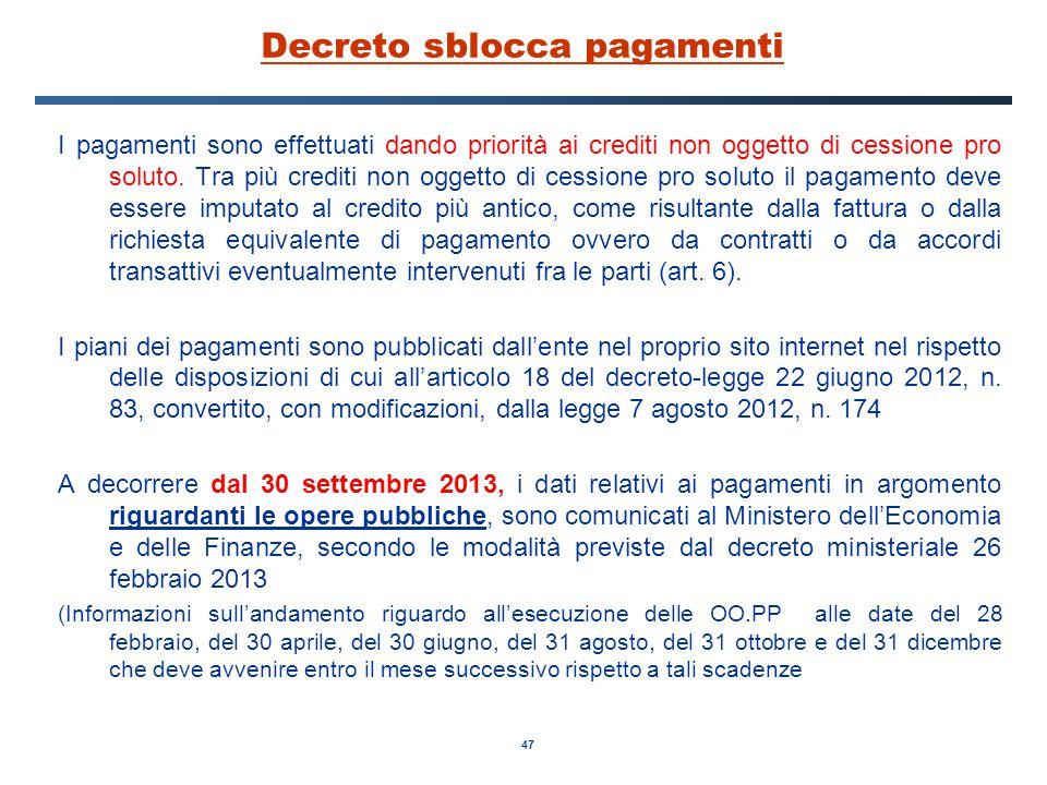 47 Decreto sblocca pagamenti I pagamenti sono effettuati dando priorità ai crediti non oggetto di cessione pro soluto.