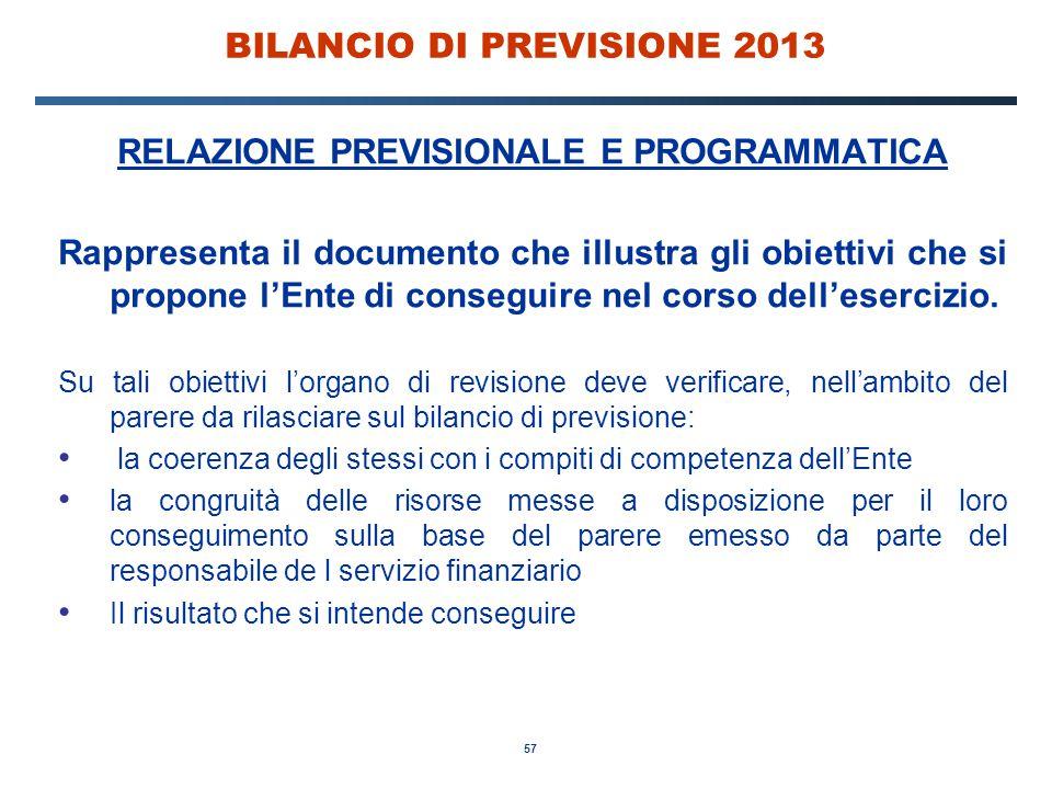 57 BILANCIO DI PREVISIONE 2013 RELAZIONE PREVISIONALE E PROGRAMMATICA Rappresenta il documento che illustra gli obiettivi che si propone l'Ente di conseguire nel corso dell'esercizio.