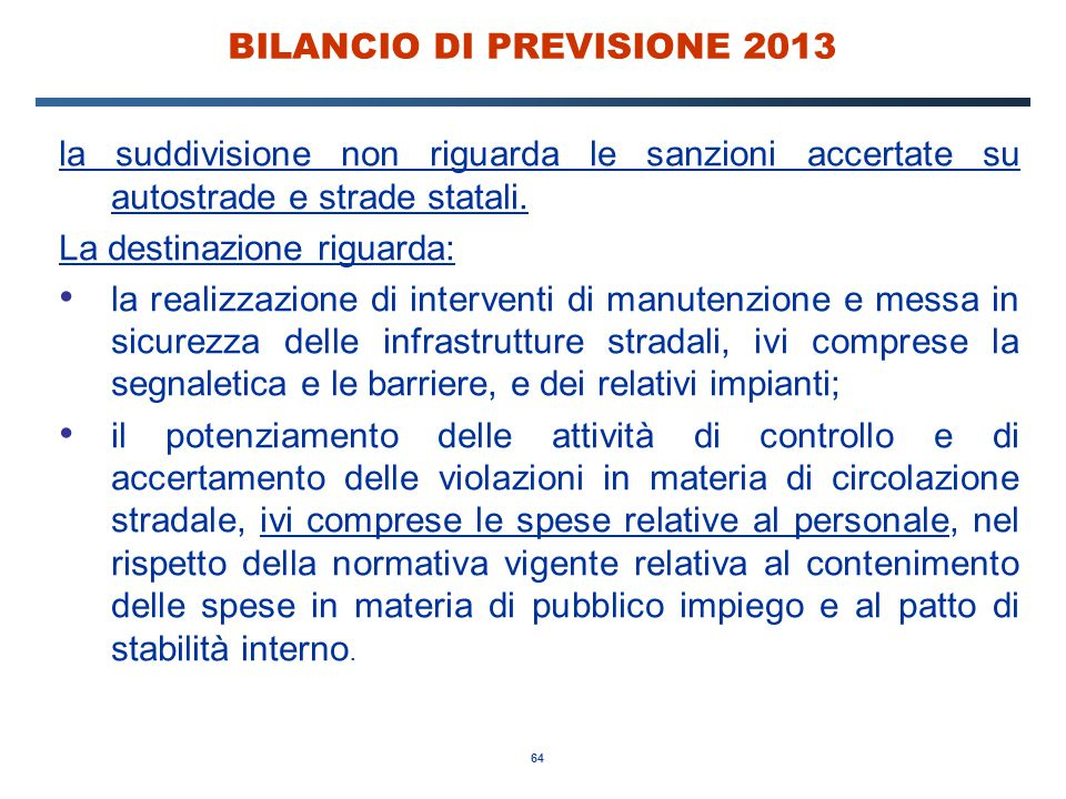 64 BILANCIO DI PREVISIONE 2013 la suddivisione non riguarda le sanzioni accertate su autostrade e strade statali.