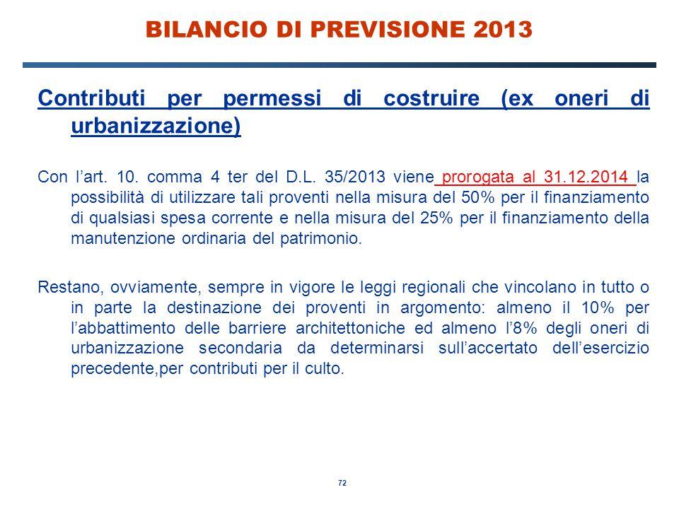 72 BILANCIO DI PREVISIONE 2013 Contributi per permessi di costruire (ex oneri di urbanizzazione) Con l'art.
