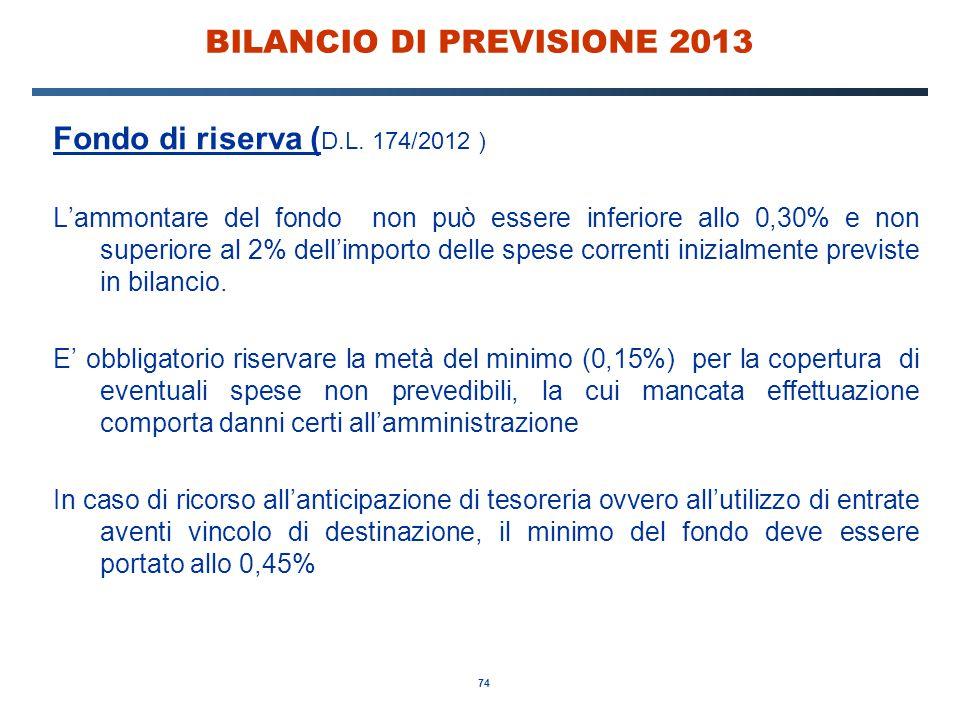 74 BILANCIO DI PREVISIONE 2013 Fondo di riserva ( D.L.