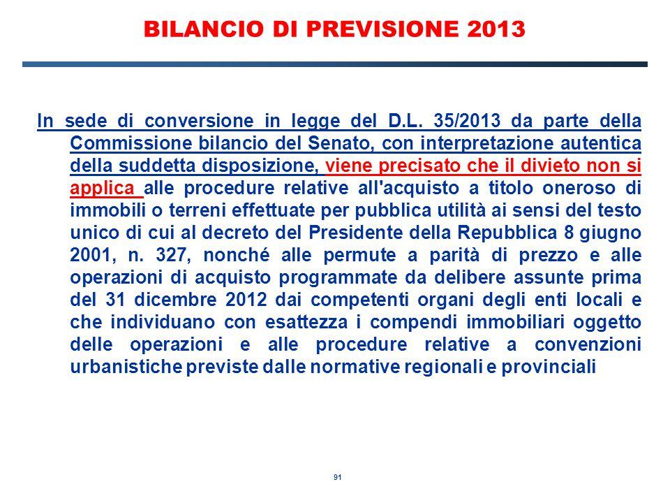 91 BILANCIO DI PREVISIONE 2013 In sede di conversione in legge del D.L.