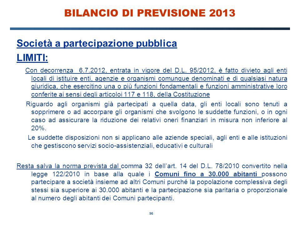 96 BILANCIO DI PREVISIONE 2013 Società a partecipazione pubblica LIMITI: Con decorrenza 6.7.2012, entrata in vigore del D.L.