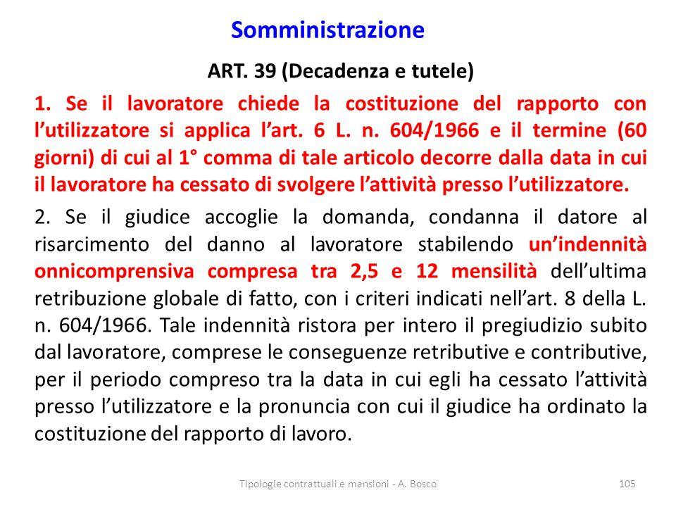 Somministrazione ART. 39 (Decadenza e tutele) 1. Se il lavoratore chiede la costituzione del rapporto con l'utilizzatore si applica l'art. 6 L. n. 604