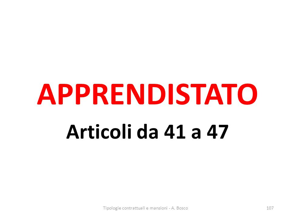 APPRENDISTATO Articoli da 41 a 47 Tipologie contrattuali e mansioni - A. Bosco107