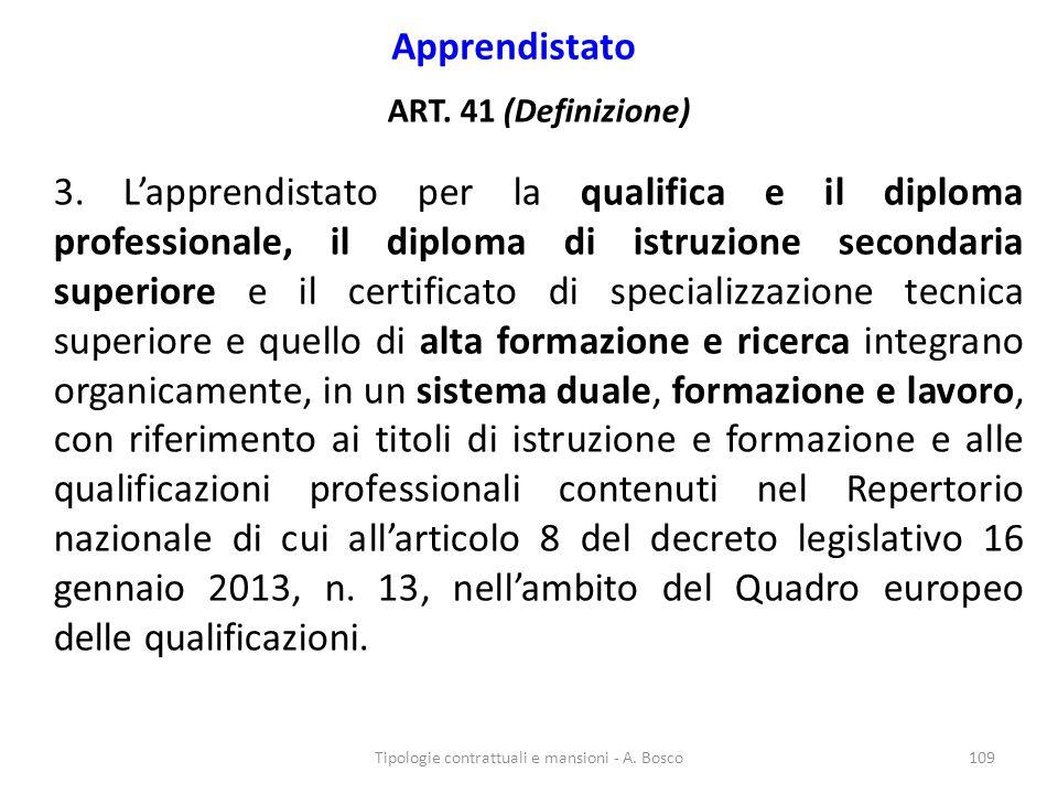 Apprendistato ART. 41 (Definizione) 3. L'apprendistato per la qualifica e il diploma professionale, il diploma di istruzione secondaria superiore e il