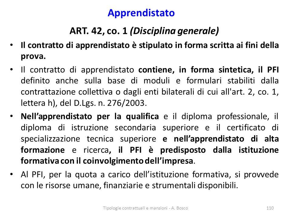 Apprendistato ART. 42, co. 1 (Disciplina generale) Il contratto di apprendistato è stipulato in forma scritta ai fini della prova. Il contratto di app