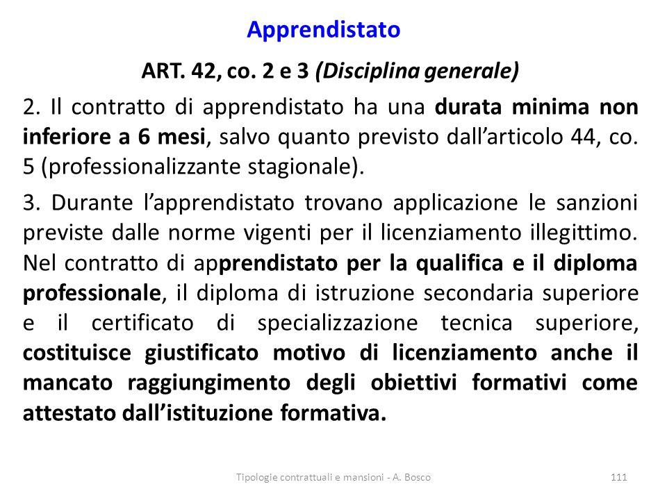 Apprendistato ART. 42, co. 2 e 3 (Disciplina generale) 2. Il contratto di apprendistato ha una durata minima non inferiore a 6 mesi, salvo quanto prev