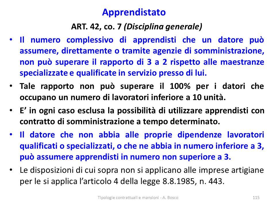 Apprendistato ART. 42, co. 7 (Disciplina generale) Il numero complessivo di apprendisti che un datore può assumere, direttamente o tramite agenzie di