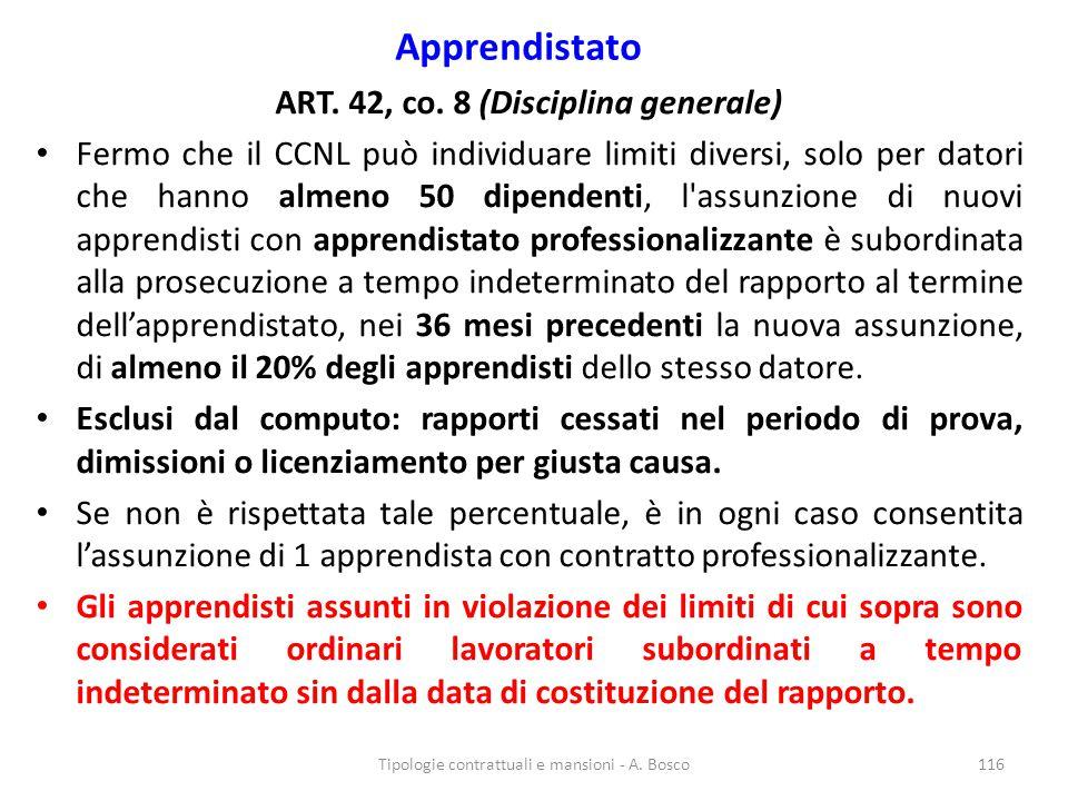 Apprendistato ART. 42, co. 8 (Disciplina generale) Fermo che il CCNL può individuare limiti diversi, solo per datori che hanno almeno 50 dipendenti, l