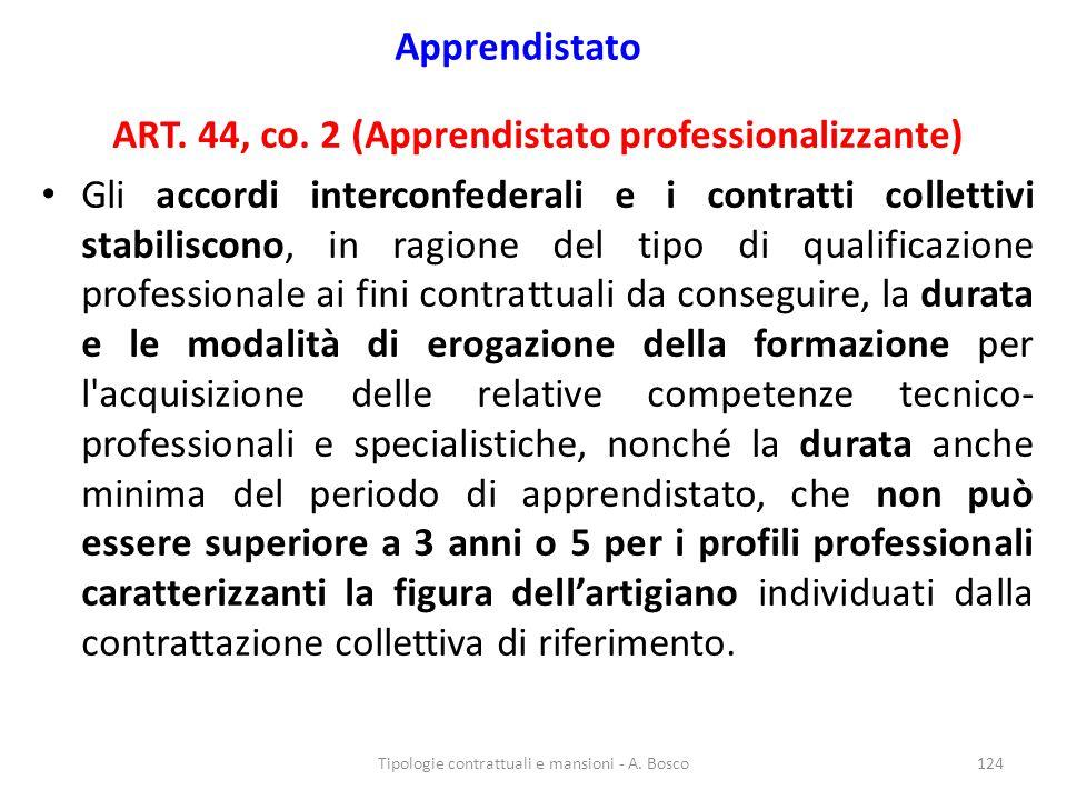 Apprendistato ART. 44, co. 2 (Apprendistato professionalizzante) Gli accordi interconfederali e i contratti collettivi stabiliscono, in ragione del ti