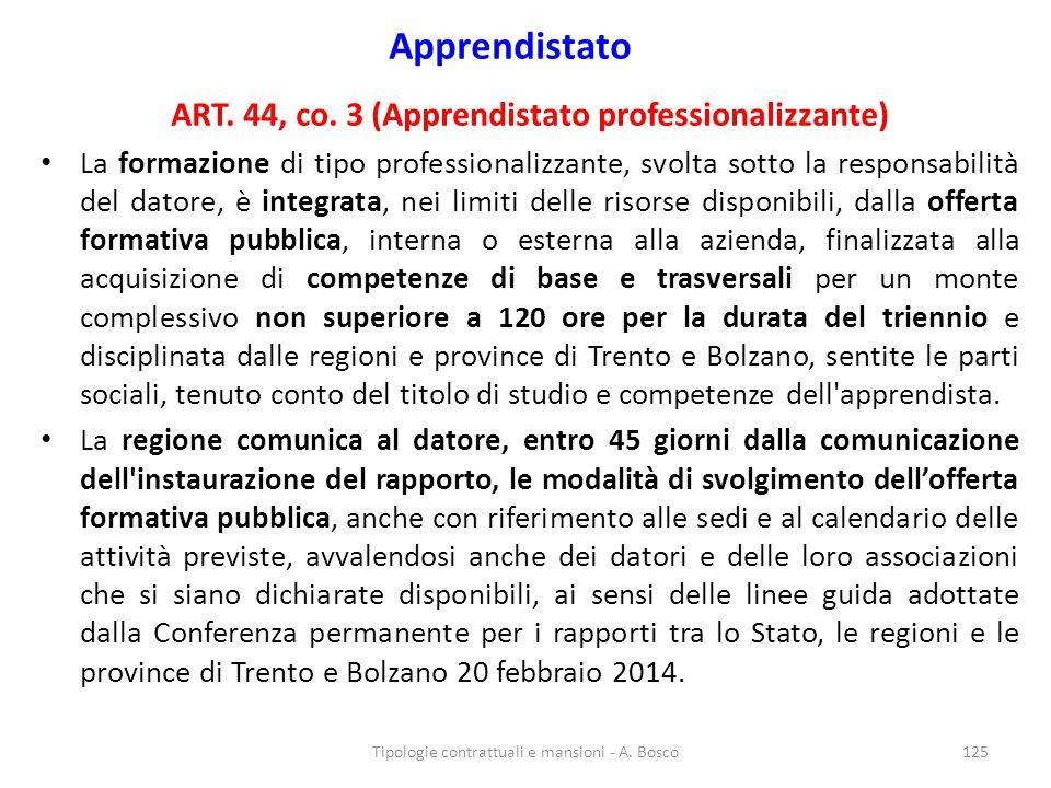 Apprendistato ART. 44, co. 3 (Apprendistato professionalizzante) La formazione di tipo professionalizzante, svolta sotto la responsabilità del datore,