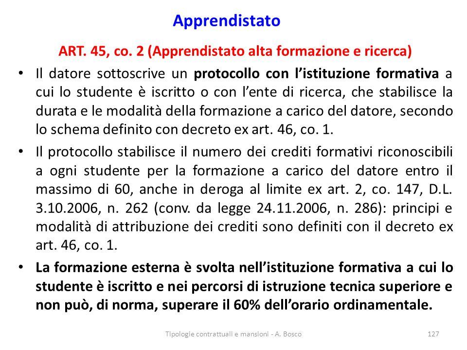 Apprendistato ART. 45, co. 2 (Apprendistato alta formazione e ricerca) Il datore sottoscrive un protocollo con l'istituzione formativa a cui lo studen
