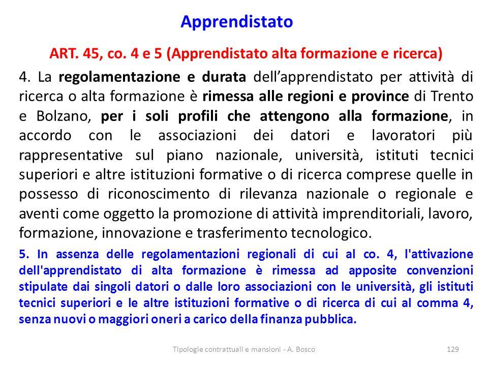 Apprendistato ART. 45, co. 4 e 5 (Apprendistato alta formazione e ricerca) 4. La regolamentazione e durata dell'apprendistato per attività di ricerca