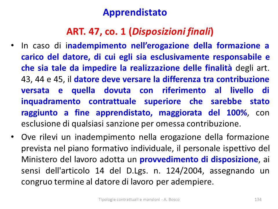 Apprendistato ART. 47, co. 1 (Disposizioni finali) In caso di inadempimento nell'erogazione della formazione a carico del datore, di cui egli sia escl