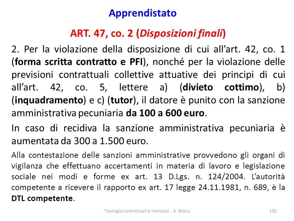 Apprendistato ART. 47, co. 2 (Disposizioni finali) 2. Per la violazione della disposizione di cui all'art. 42, co. 1 (forma scritta contratto e PFI),