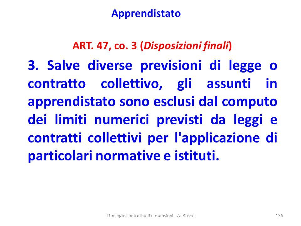 Apprendistato ART. 47, co. 3 (Disposizioni finali) 3. Salve diverse previsioni di legge o contratto collettivo, gli assunti in apprendistato sono escl