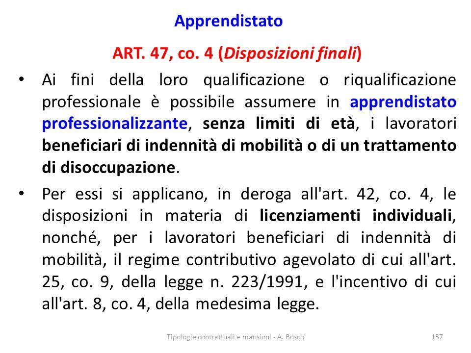 Apprendistato ART. 47, co. 4 (Disposizioni finali) Ai fini della loro qualificazione o riqualificazione professionale è possibile assumere in apprendi