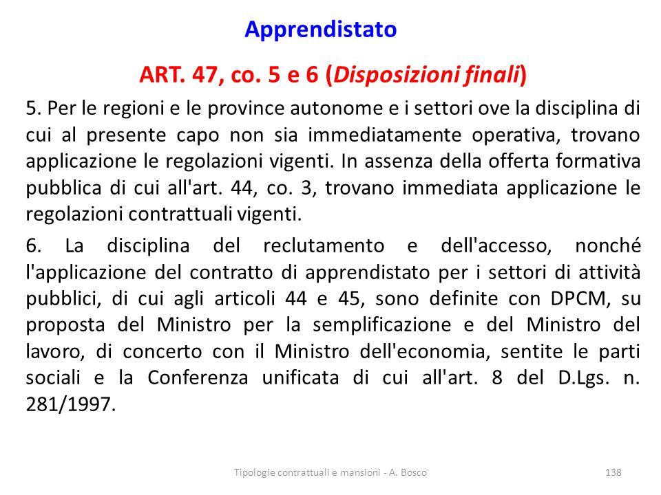 Apprendistato ART. 47, co. 5 e 6 (Disposizioni finali) 5. Per le regioni e le province autonome e i settori ove la disciplina di cui al presente capo