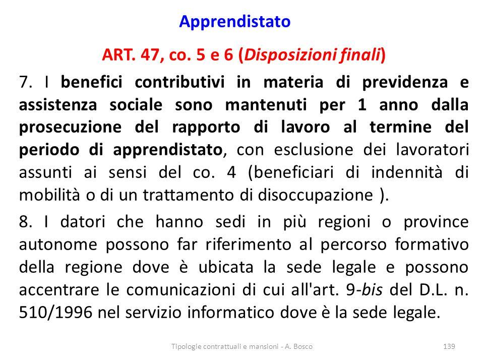 Apprendistato ART. 47, co. 5 e 6 (Disposizioni finali) 7. I benefici contributivi in materia di previdenza e assistenza sociale sono mantenuti per 1 a