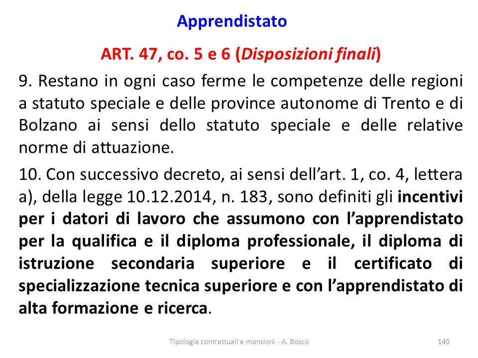 Apprendistato ART. 47, co. 5 e 6 (Disposizioni finali) 9. Restano in ogni caso ferme le competenze delle regioni a statuto speciale e delle province a