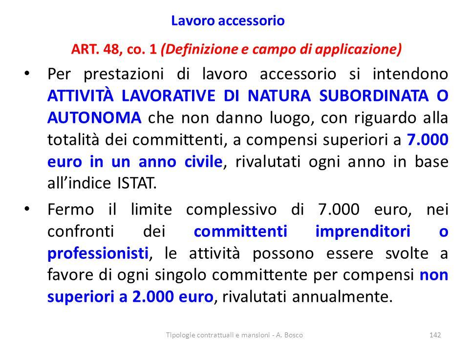 Lavoro accessorio ART. 48, co. 1 (Definizione e campo di applicazione) Per prestazioni di lavoro accessorio si intendono ATTIVITÀ LAVORATIVE DI NATURA