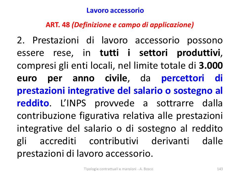 Lavoro accessorio ART. 48 (Definizione e campo di applicazione) 2. Prestazioni di lavoro accessorio possono essere rese, in tutti i settori produttivi
