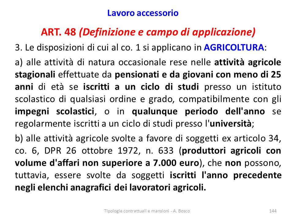 Lavoro accessorio ART. 48 (Definizione e campo di applicazione) 3. Le disposizioni di cui al co. 1 si applicano in AGRICOLTURA: a) alle attività di na
