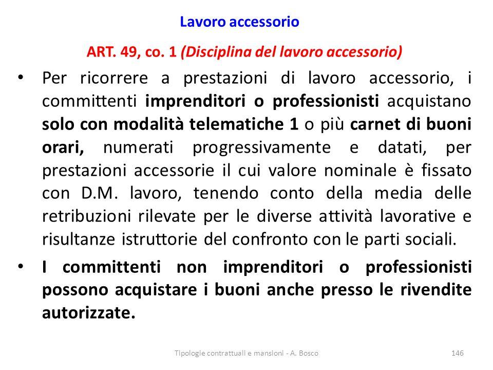 Lavoro accessorio ART. 49, co. 1 (Disciplina del lavoro accessorio) Per ricorrere a prestazioni di lavoro accessorio, i committenti imprenditori o pro