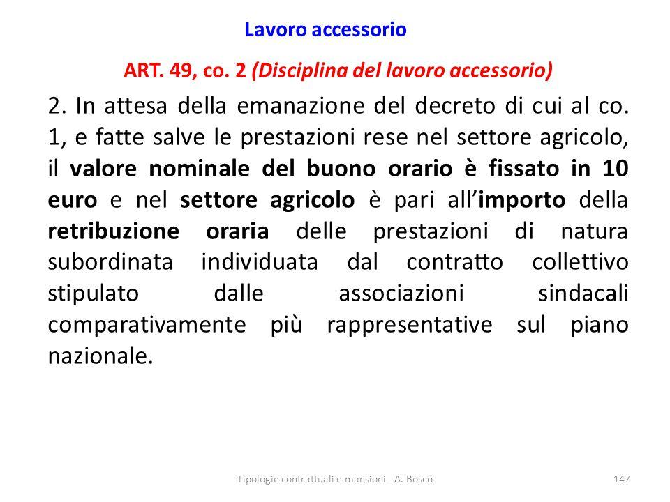 Lavoro accessorio ART. 49, co. 2 (Disciplina del lavoro accessorio) 2. In attesa della emanazione del decreto di cui al co. 1, e fatte salve le presta