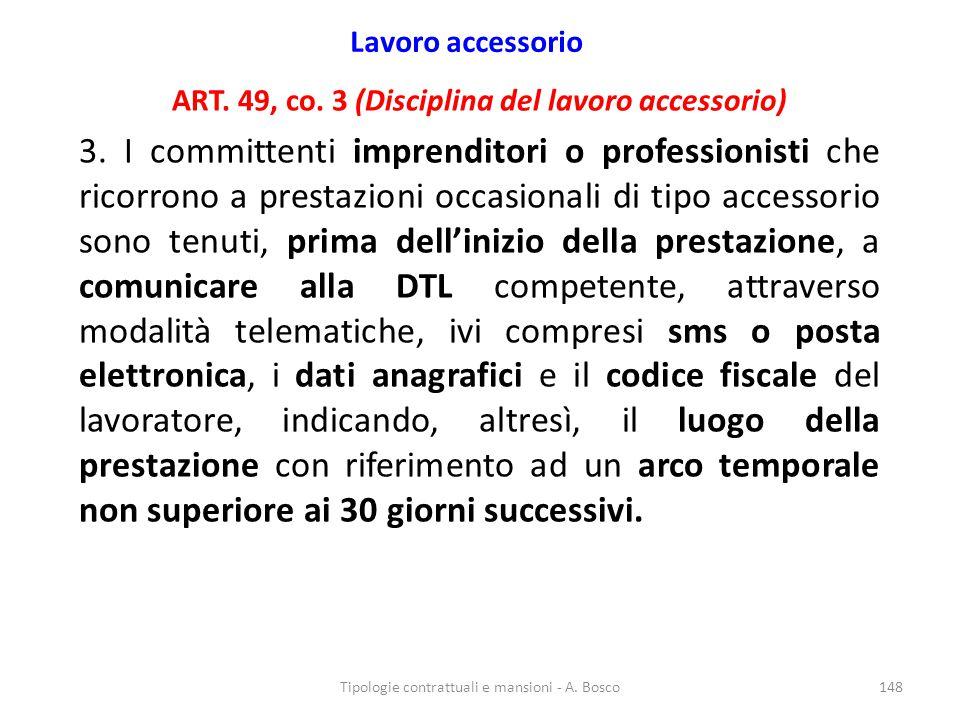 Lavoro accessorio ART. 49, co. 3 (Disciplina del lavoro accessorio) 3. I committenti imprenditori o professionisti che ricorrono a prestazioni occasio