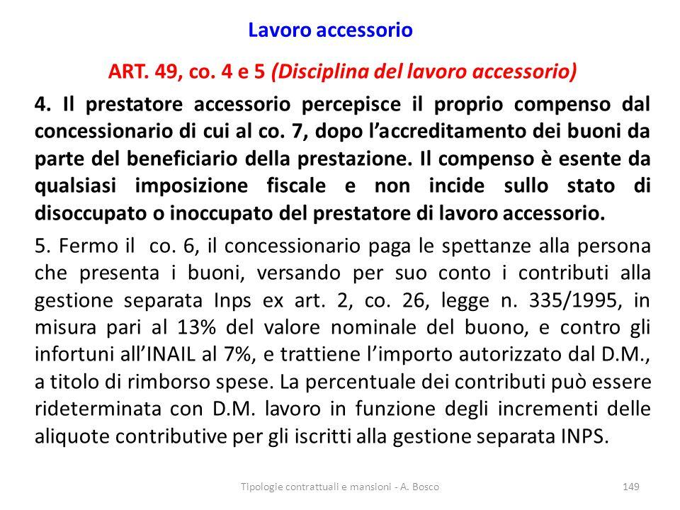 Lavoro accessorio ART. 49, co. 4 e 5 (Disciplina del lavoro accessorio) 4. Il prestatore accessorio percepisce il proprio compenso dal concessionario