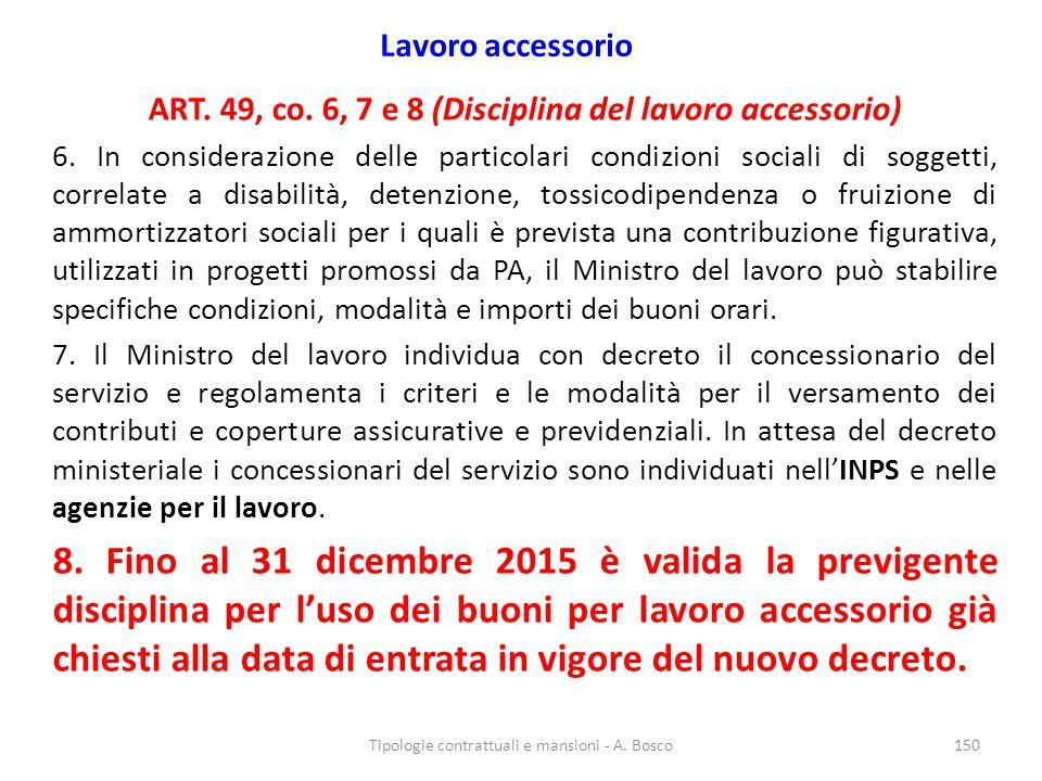 Lavoro accessorio ART. 49, co. 6, 7 e 8 (Disciplina del lavoro accessorio) 6. In considerazione delle particolari condizioni sociali di soggetti, corr