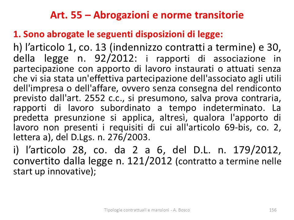 Art. 55 – Abrogazioni e norme transitorie 1. Sono abrogate le seguenti disposizioni di legge: h) l'articolo 1, co. 13 (indennizzo contratti a termine)
