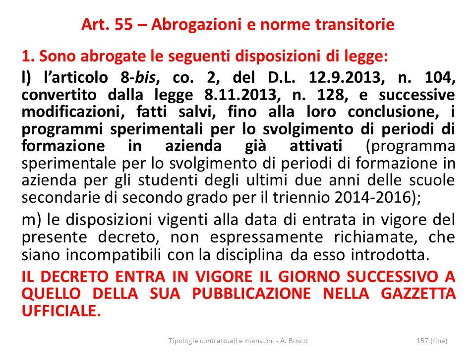 Art. 55 – Abrogazioni e norme transitorie 1. Sono abrogate le seguenti disposizioni di legge: l) l'articolo 8-bis, co. 2, del D.L. 12.9.2013, n. 104,