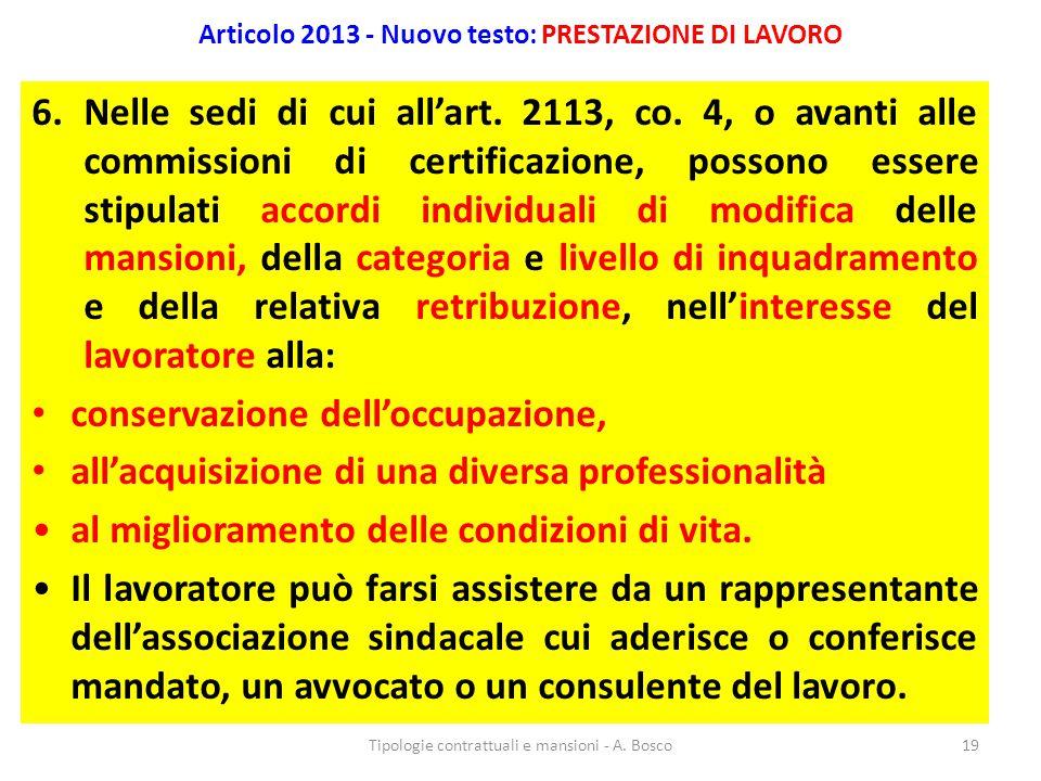Articolo 2013 - Nuovo testo: PRESTAZIONE DI LAVORO 6.Nelle sedi di cui all'art. 2113, co. 4, o avanti alle commissioni di certificazione, possono esse
